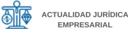 ACTUALIDAD JURÍDICA EMPRESARIAL